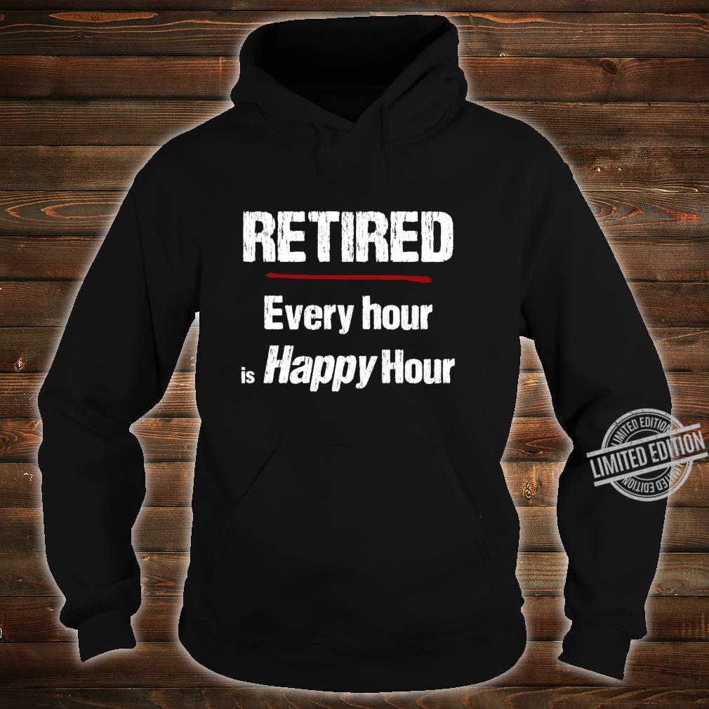 Retired Every Hour is Happy Hour Shirt hoodie