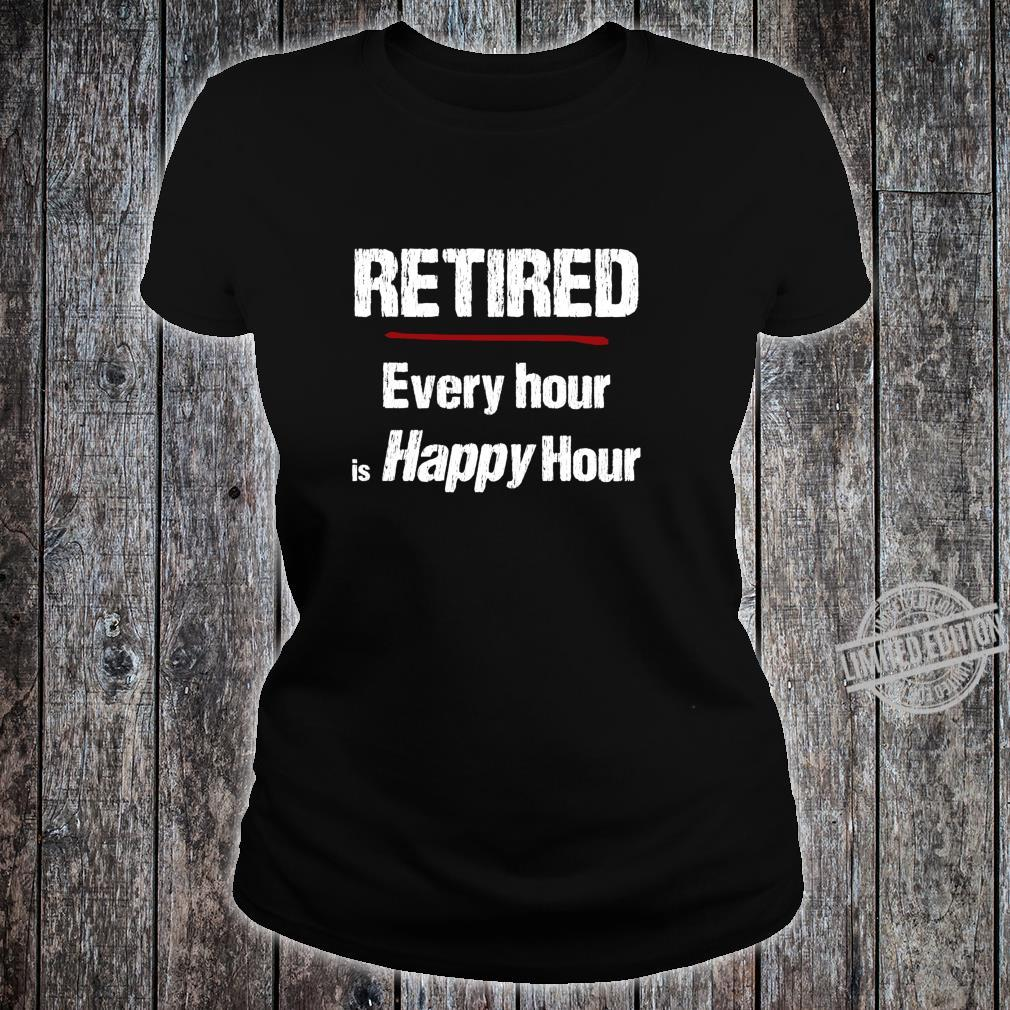 Retired Every Hour is Happy Hour Shirt ladies tee