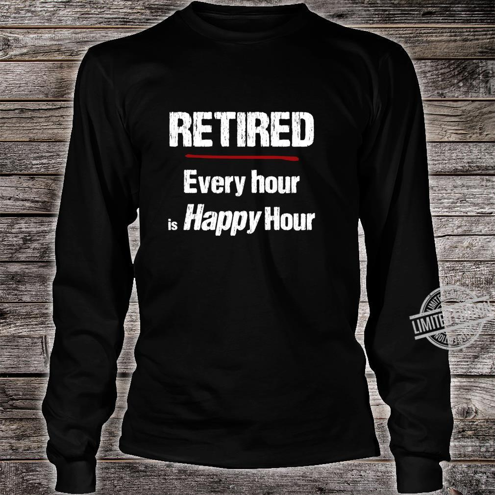 Retired Every Hour is Happy Hour Shirt long sleeved