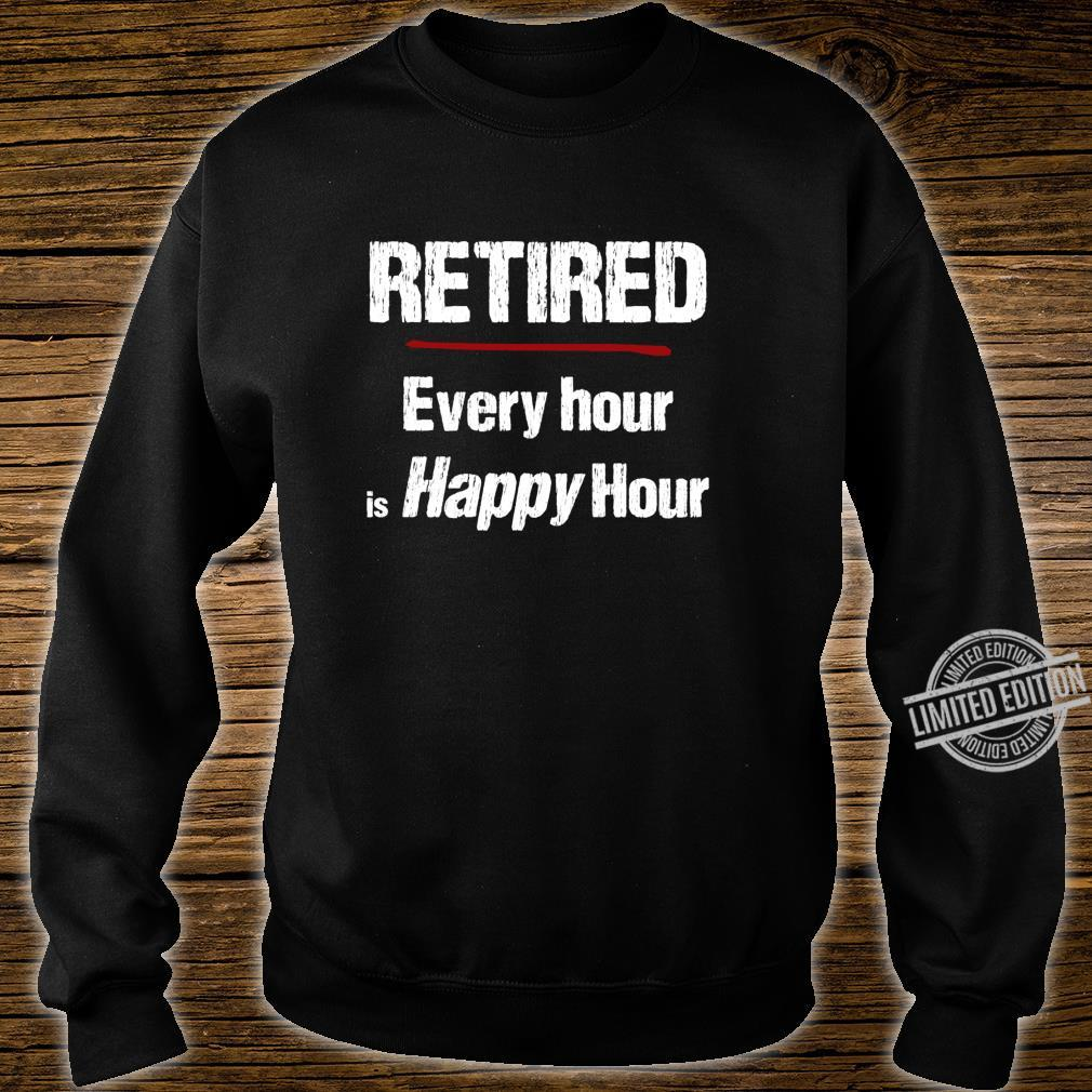 Retired Every Hour is Happy Hour Shirt sweater