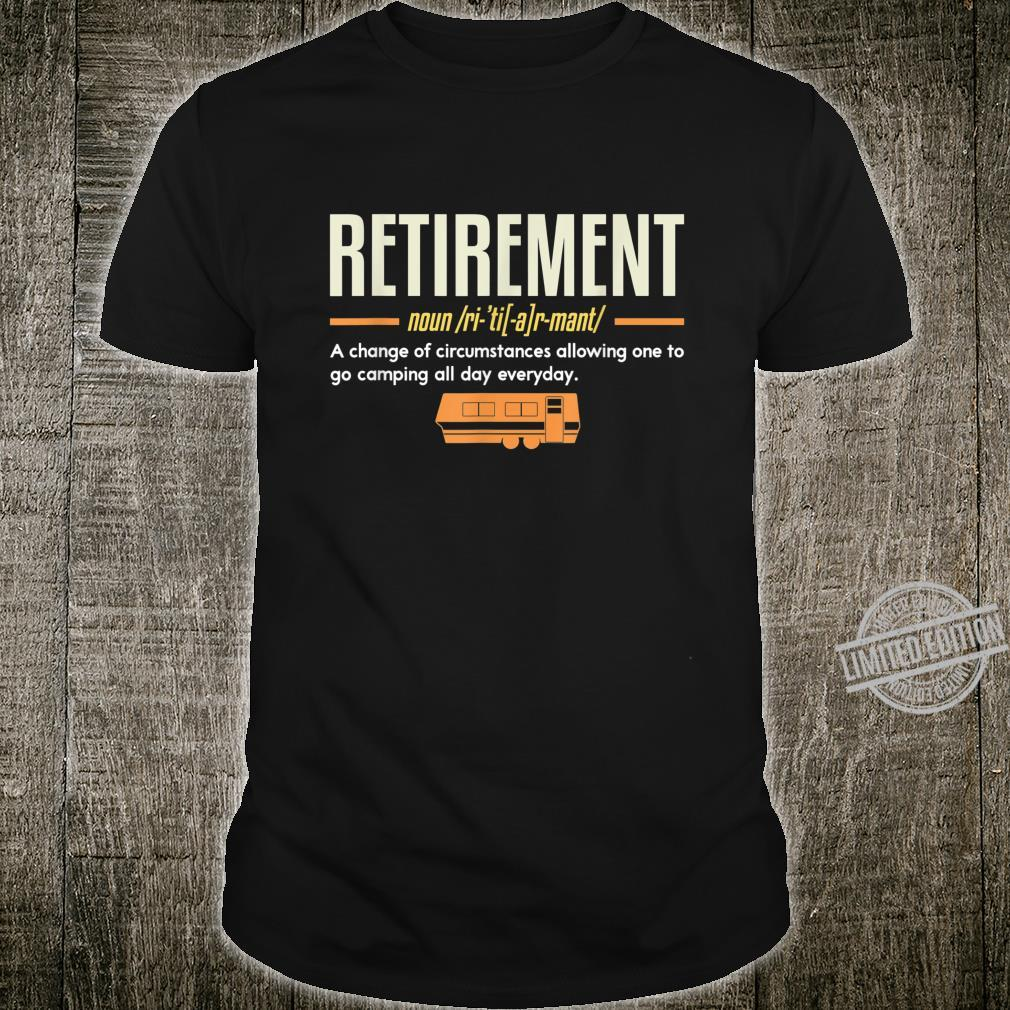 Retirement Allowing One To Go Camping I Retired Camper Shirt