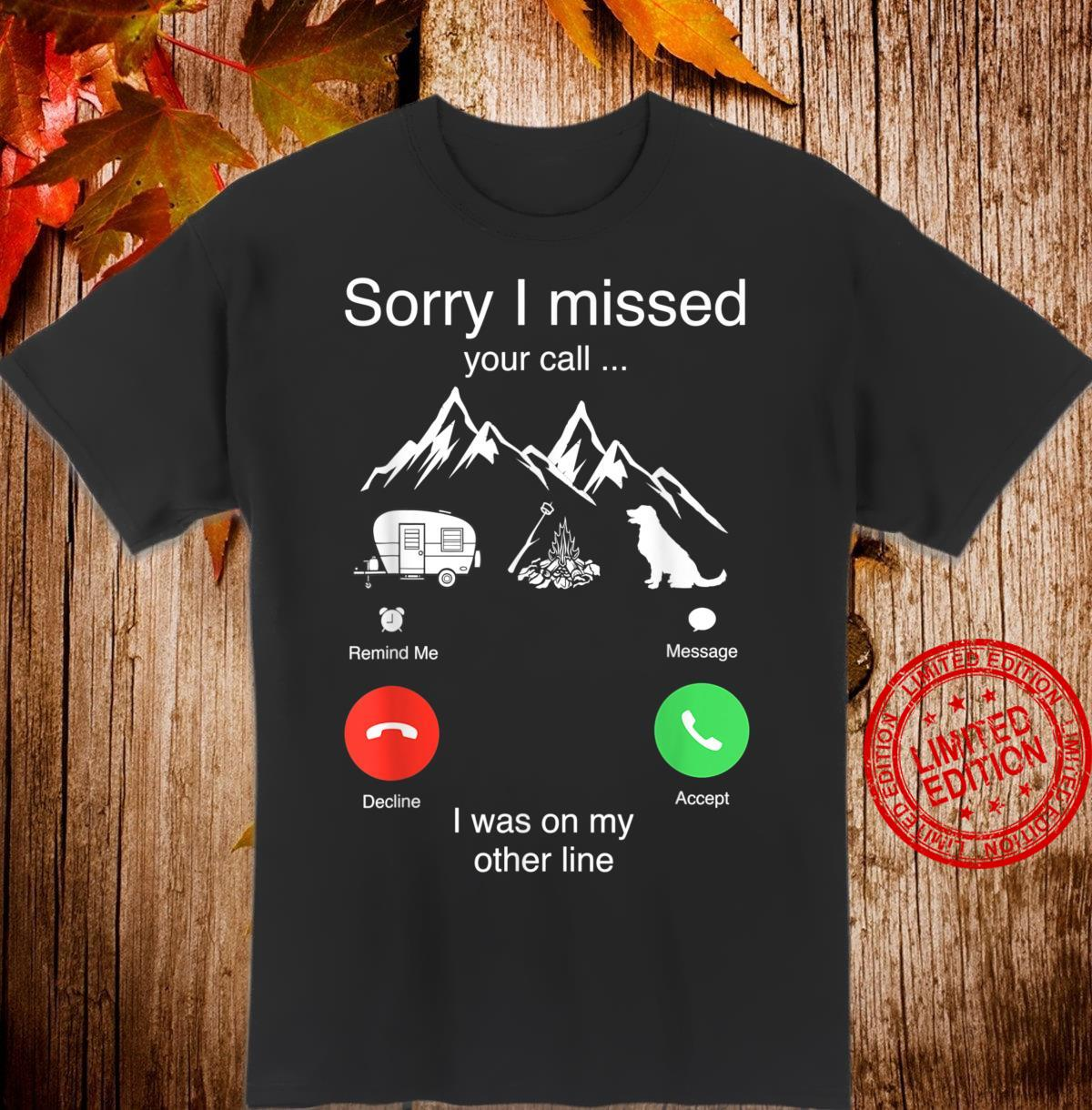 Sorry I Missed Your Call Was On Other Line Camping Dog Shirt