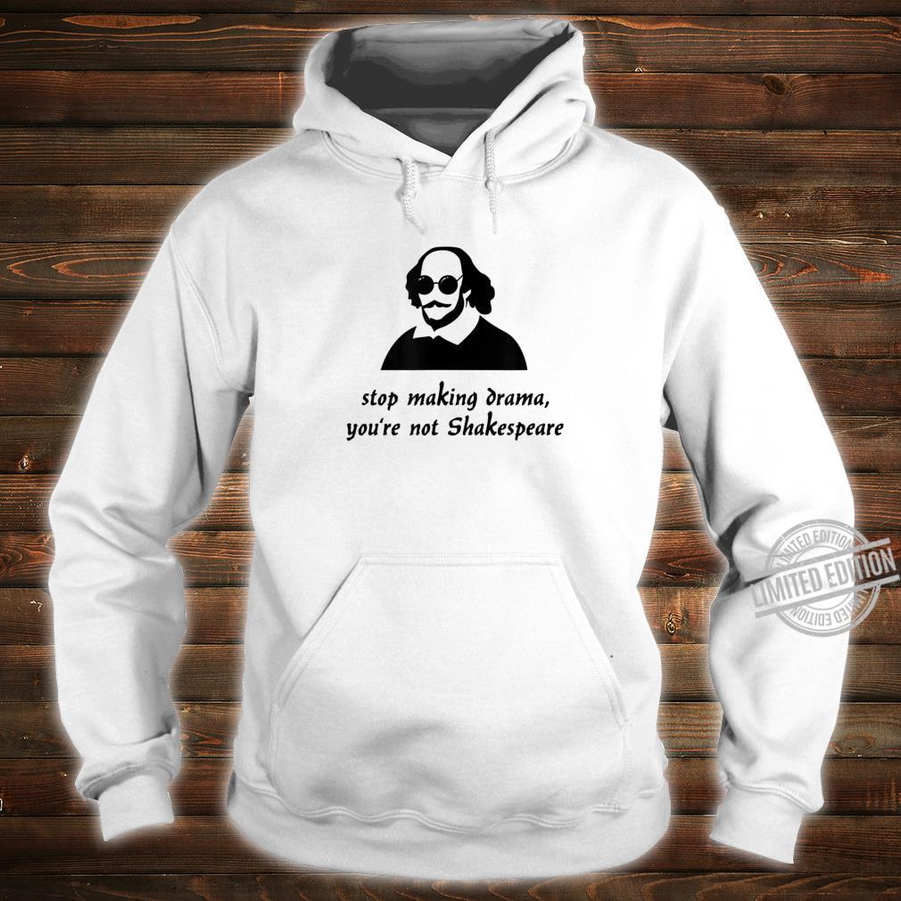 Stop Making Drama You're Not Shakespeare Shirt hoodie