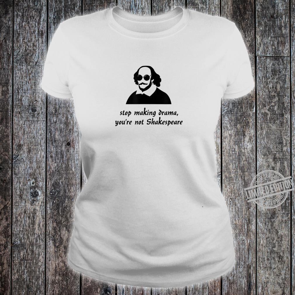 Stop Making Drama You're Not Shakespeare Shirt ladies tee
