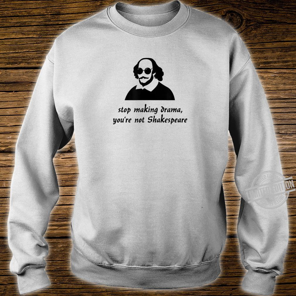 Stop Making Drama You're Not Shakespeare Shirt sweater