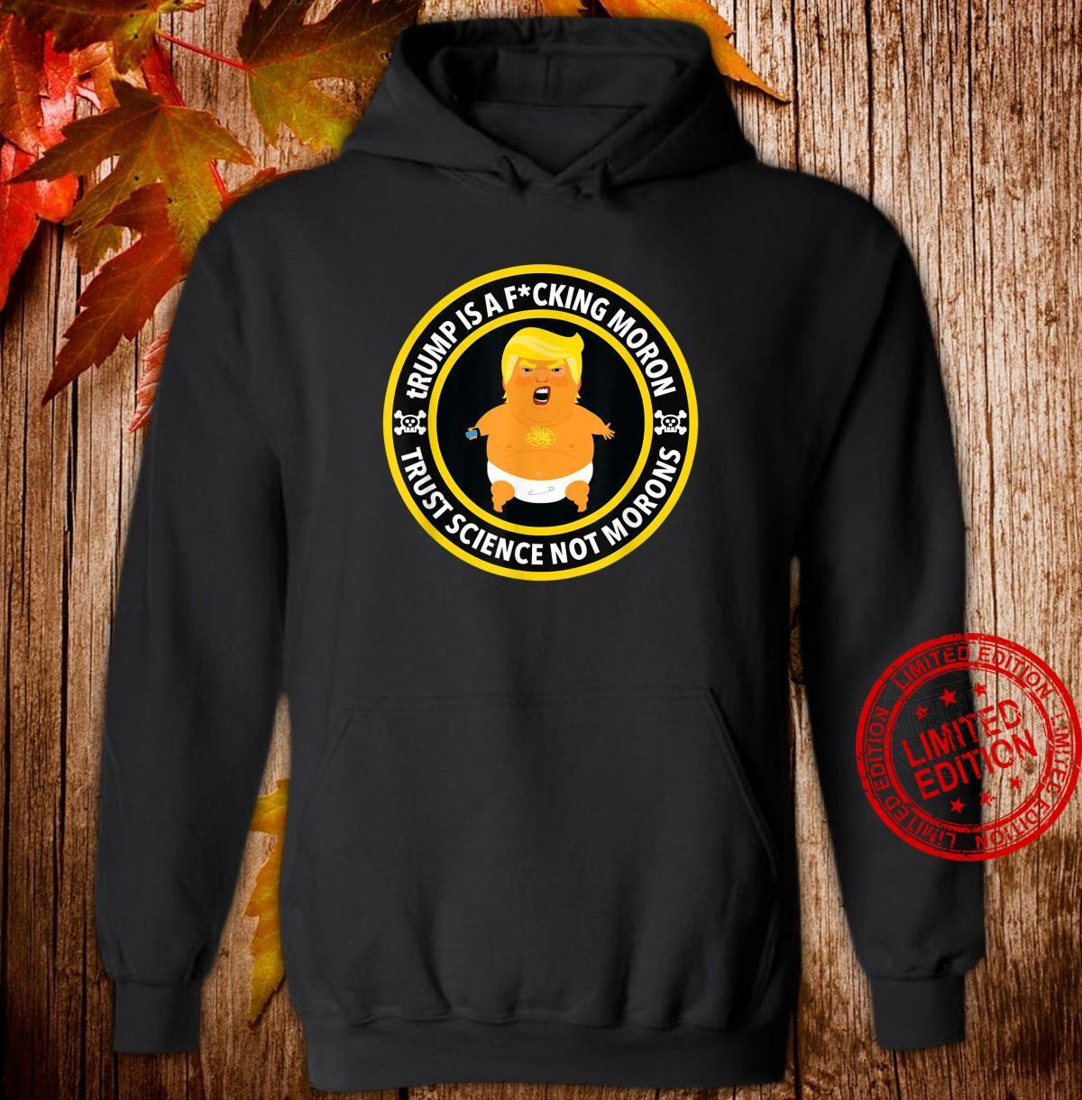 TRump is a Fucking moron censored Shirt hoodie