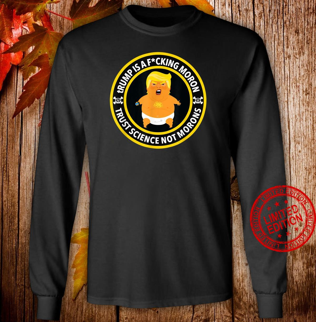 TRump is a Fucking moron censored Shirt long sleeved
