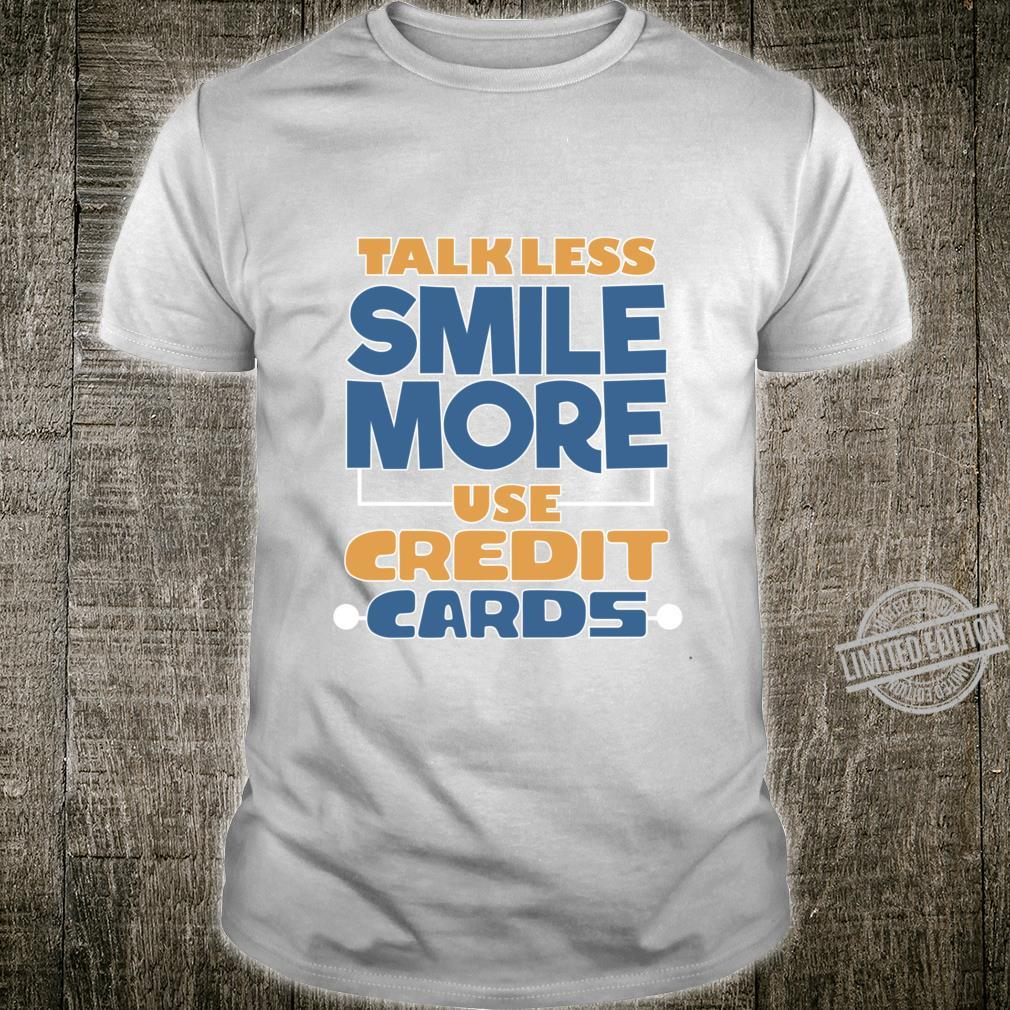 Talk Less Smile More Use Credit Cards Shirt