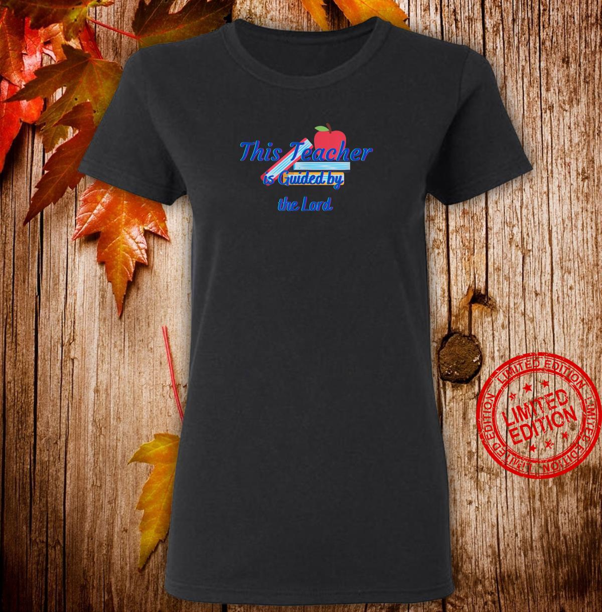 This Teacher is Guided by the Lord Shirt ladies tee
