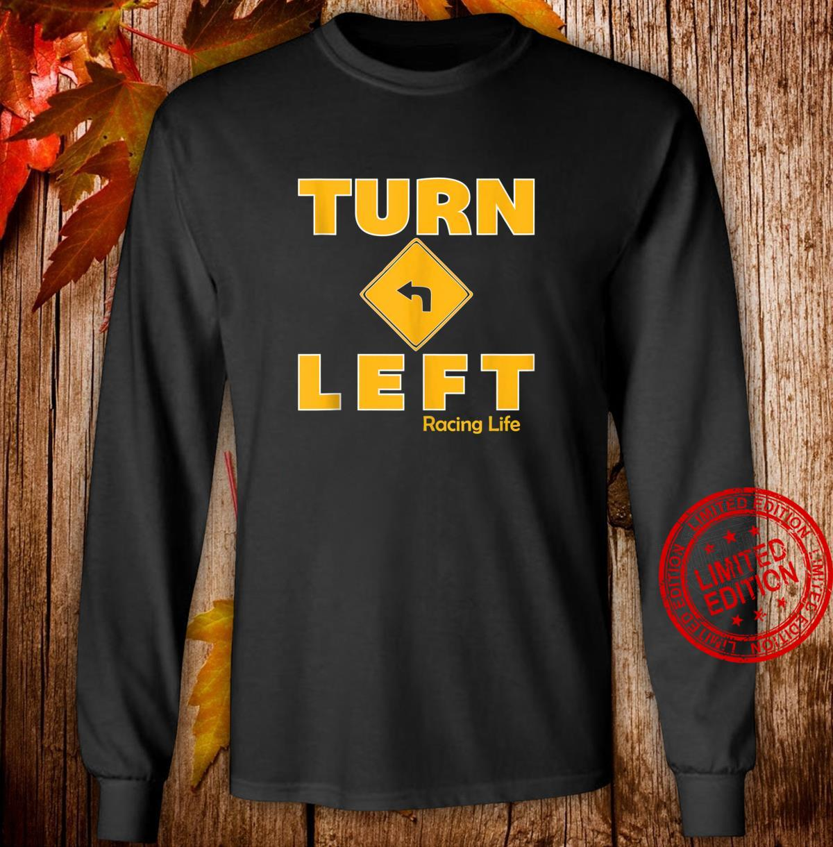 Turn Left Racing Life Dirt Track Car Racing Shirt long sleeved