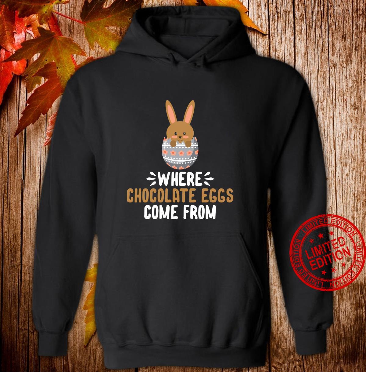 WHERE CHOCOLATE EGGS COME FROM SHIRT Shirt hoodie