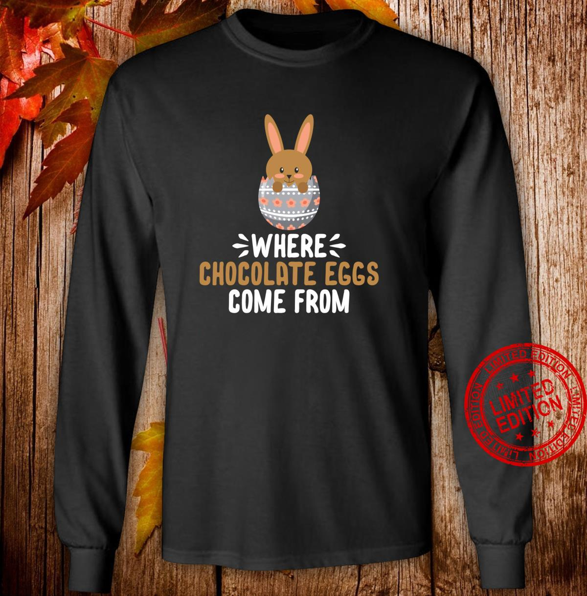 WHERE CHOCOLATE EGGS COME FROM SHIRT Shirt long sleeved