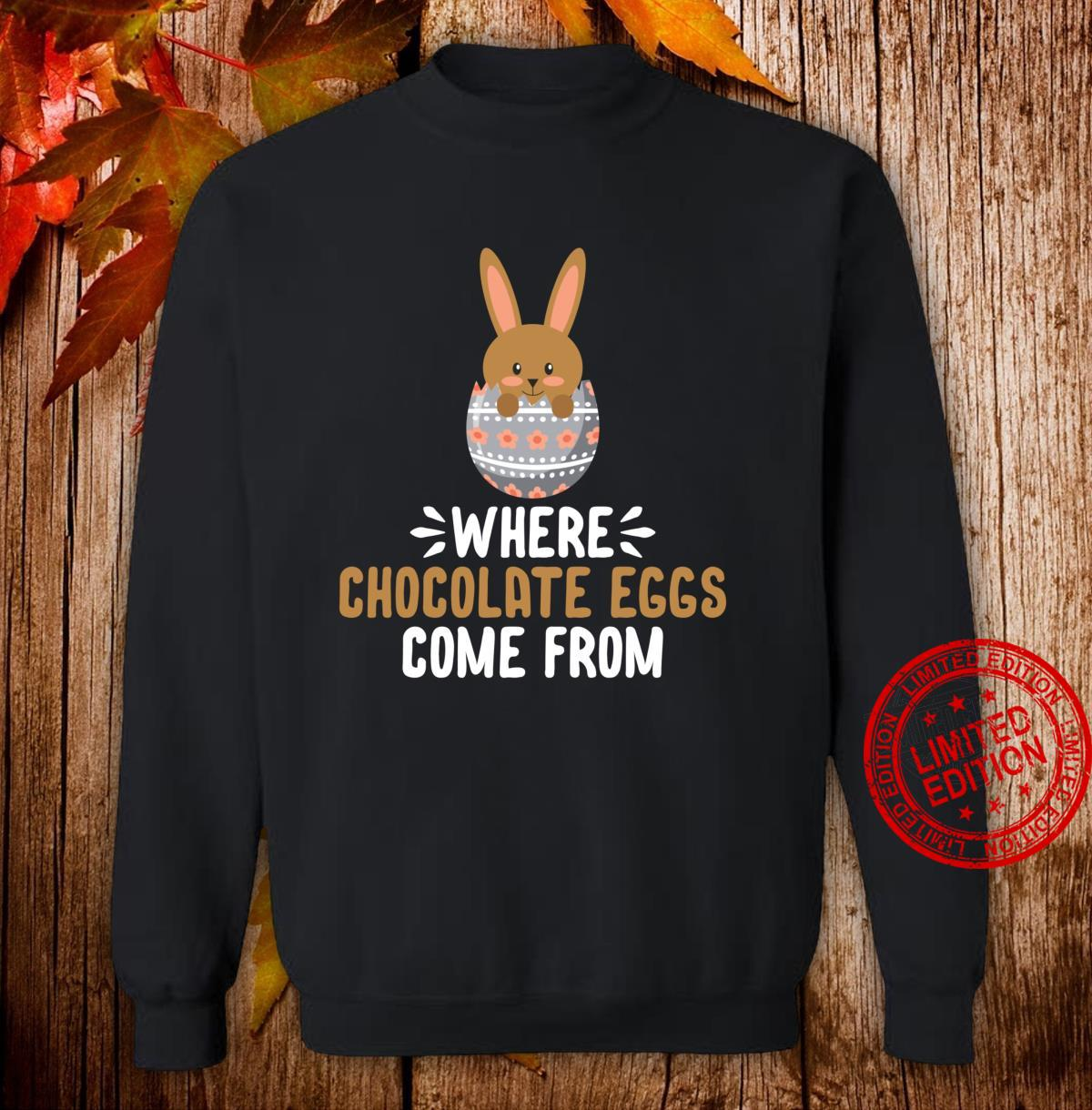WHERE CHOCOLATE EGGS COME FROM SHIRT Shirt sweater