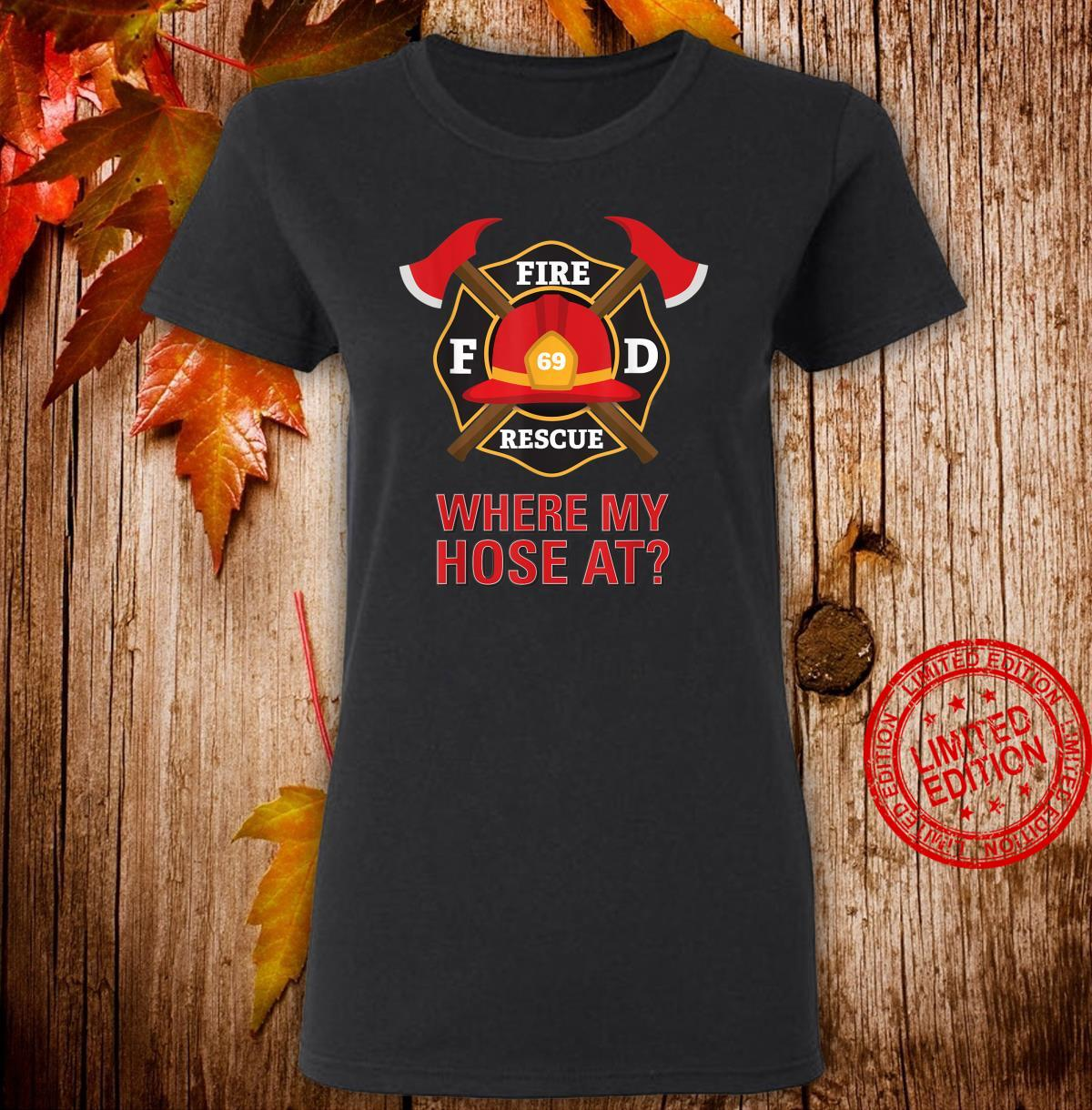 Where My Hose At Firefighter Shirt ladies tee