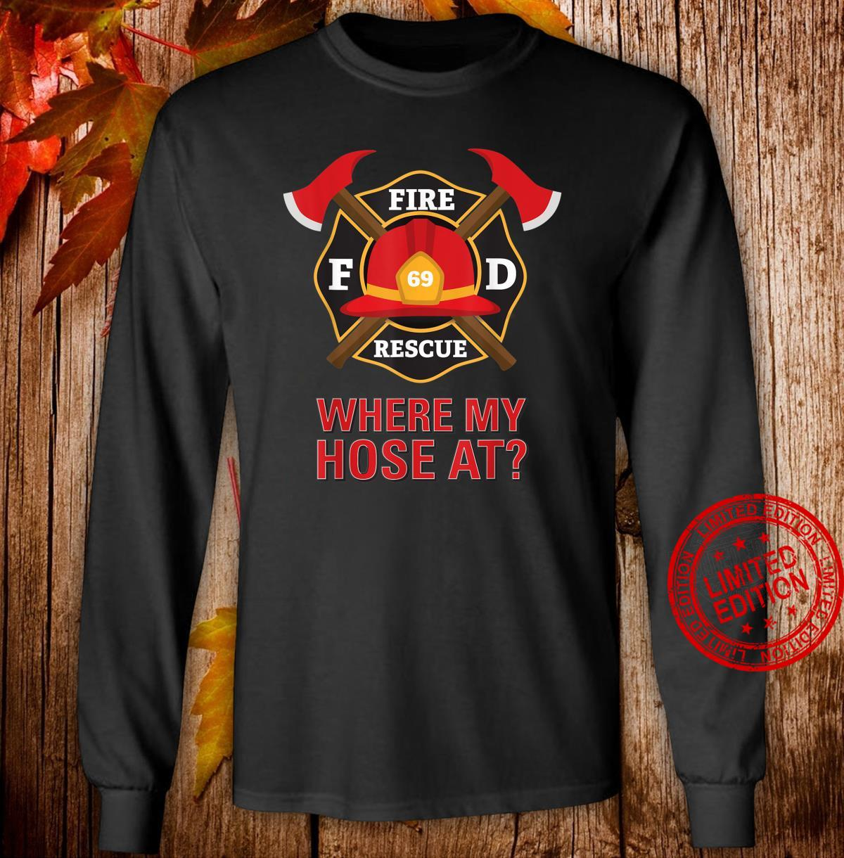Where My Hose At Firefighter Shirt long sleeved