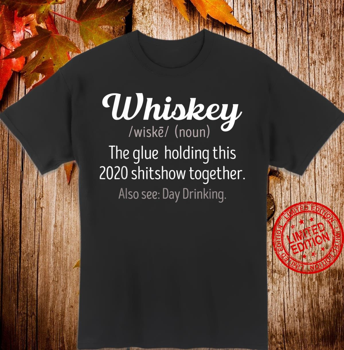 Whiskey is the glue holding this 2020 shitshow together Shirt