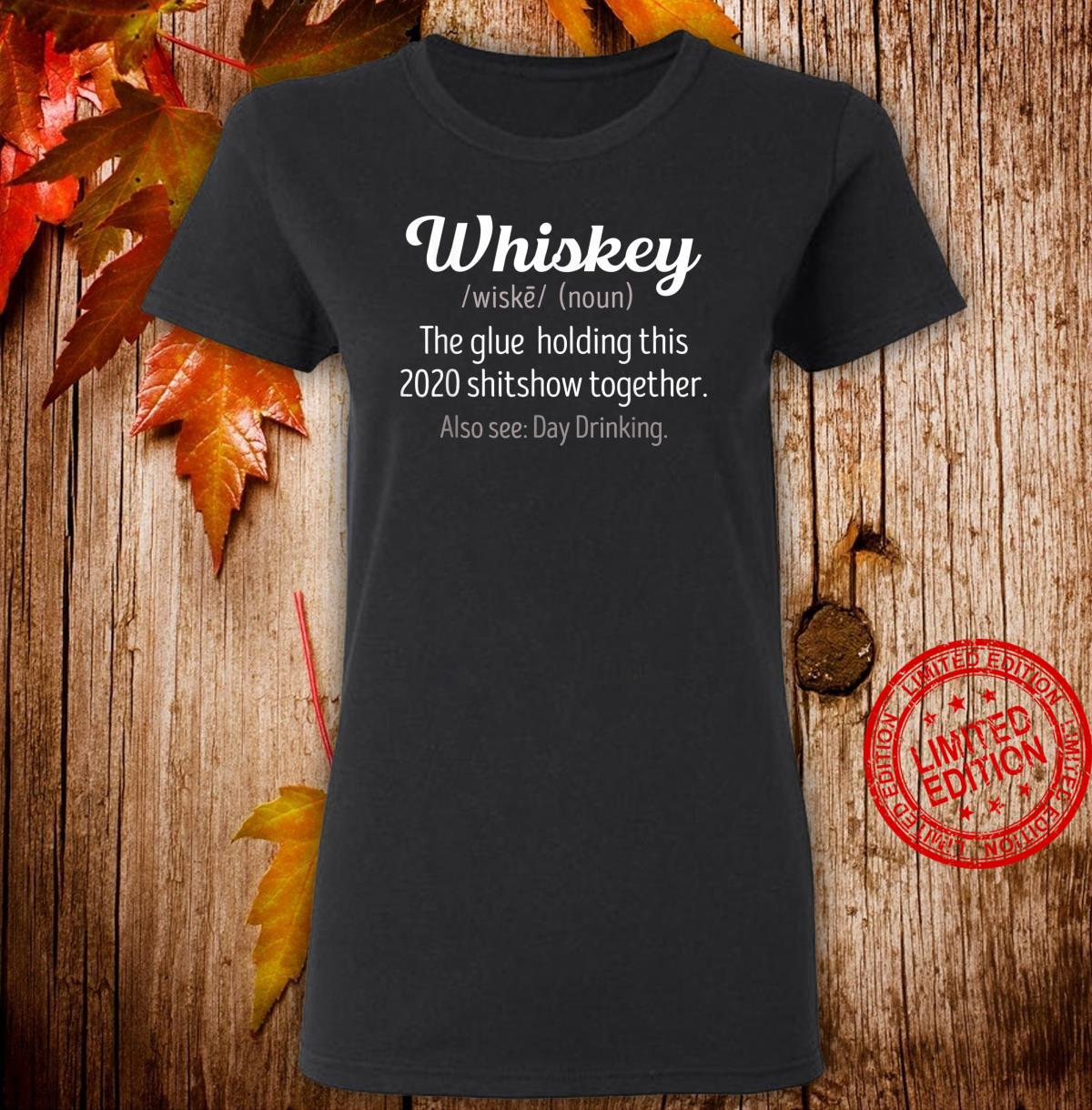 Whiskey is the glue holding this 2020 shitshow together Shirt ladies tee