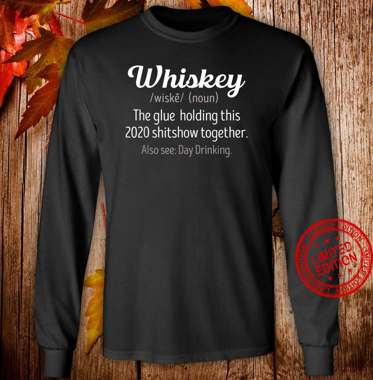 Whiskey is the glue holding this 2020 shitshow together Shirt long sleeved
