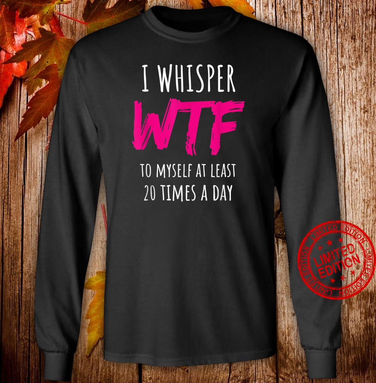 Whisper Inspired Hilarious Joke Shirt long sleeved