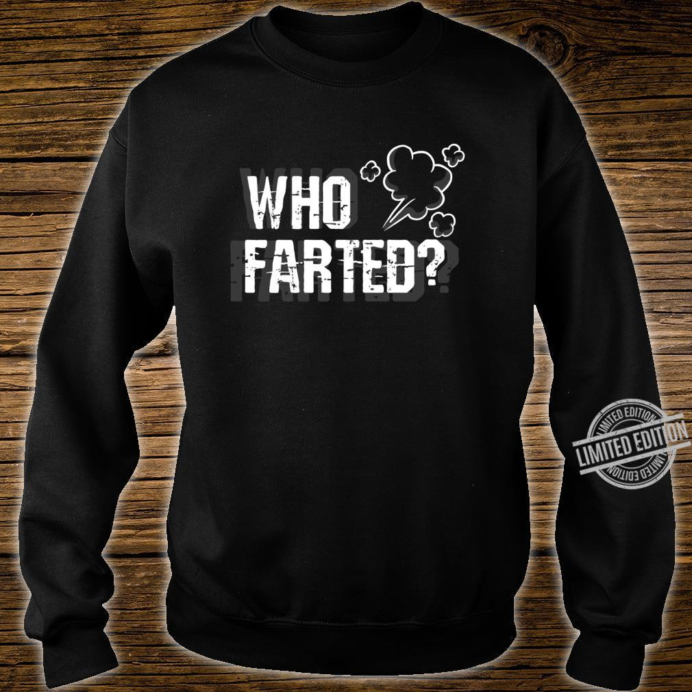 Who Farted Wer hat gefurzt Shirt sweater