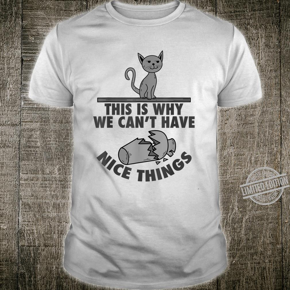 Why We Can't Have Nice Things Cat Vase Cool Kitty Shirt