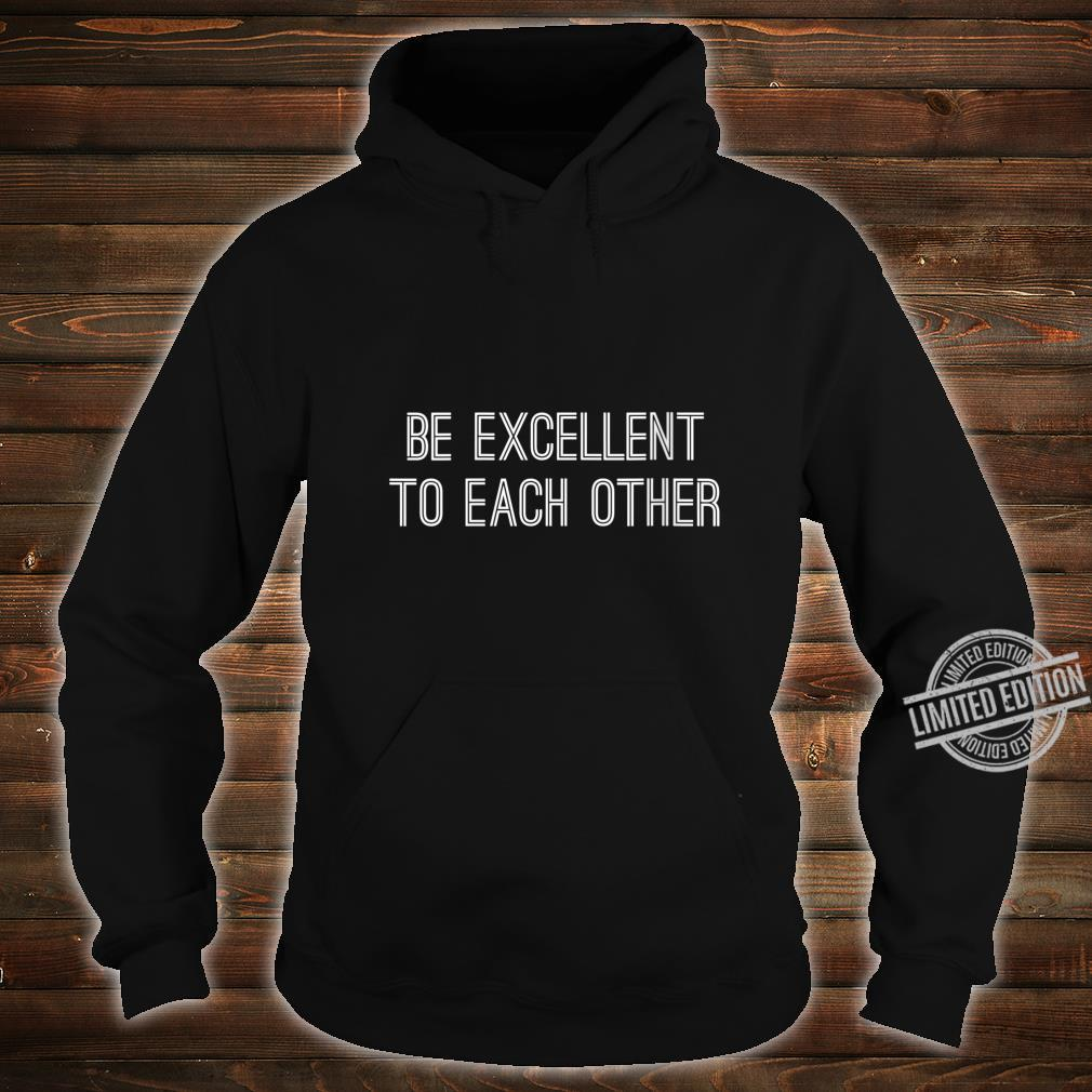 Womens Be Excellent To Each Other Shirt,Be a Buddy Not a Bully Shirt hoodie