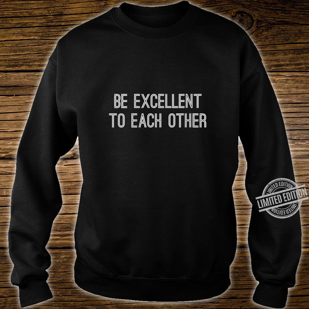 Womens Be Excellent To Each Other Shirt,Be a Buddy Not a Bully Shirt sweater