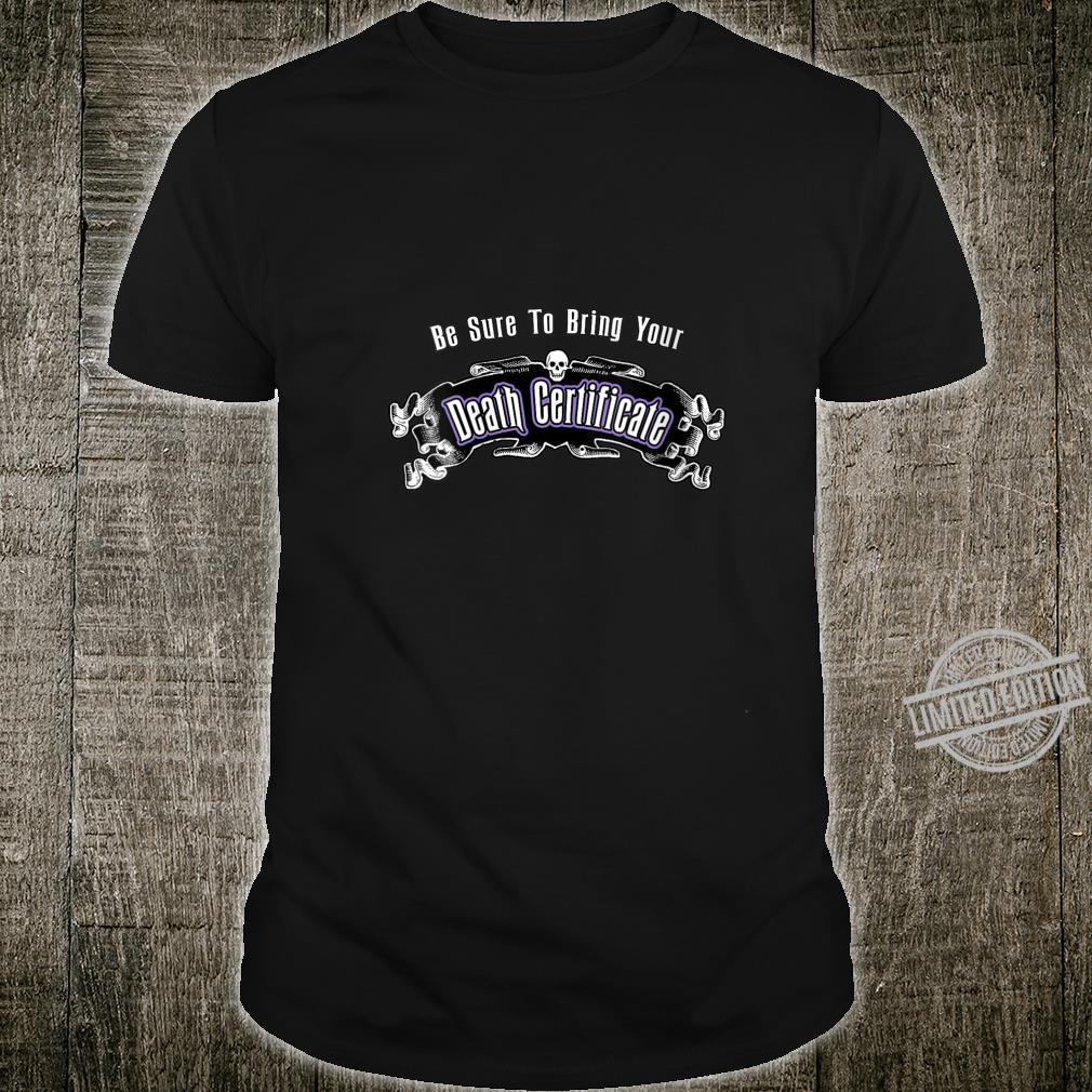 Womens Be Sure To Bring Your Death Certificate Shirt