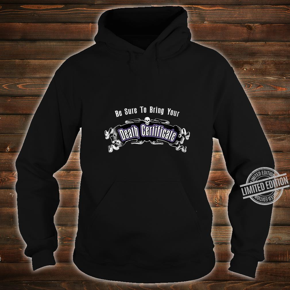 Womens Be Sure To Bring Your Death Certificate Shirt hoodie