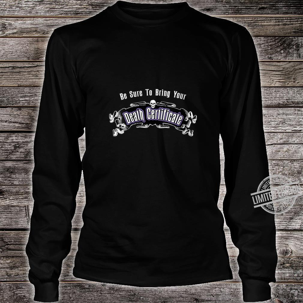 Womens Be Sure To Bring Your Death Certificate Shirt long sleeved