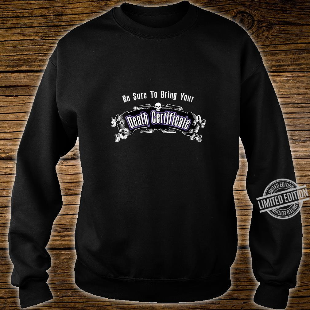 Womens Be Sure To Bring Your Death Certificate Shirt sweater
