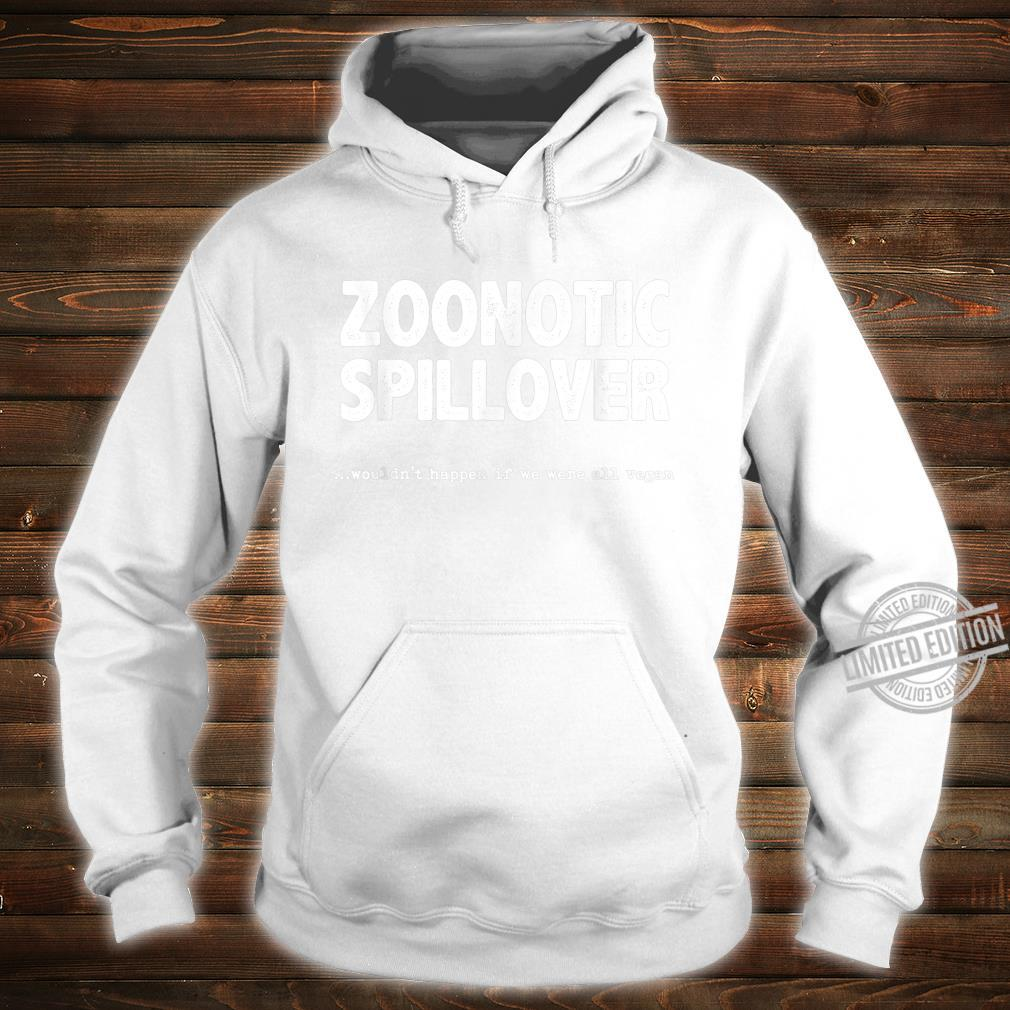 Zoonotic Spillover Wouldn't Happen If We Were All Vegan Shirt hoodie