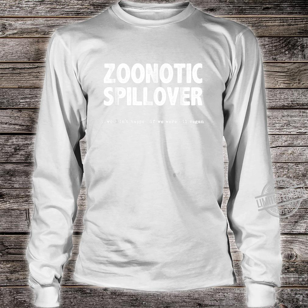 Zoonotic Spillover Wouldn't Happen If We Were All Vegan Shirt long sleeved