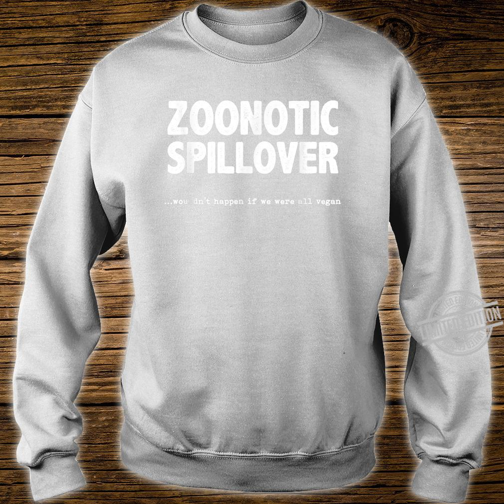 Zoonotic Spillover Wouldn't Happen If We Were All Vegan Shirt sweater